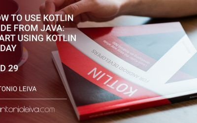 How to use Kotlin code from Java: start using Kotlin today (KAD 29)